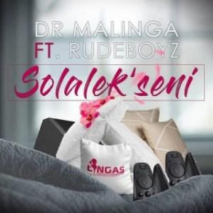 Dr Malinga - Solalek'seni ft. Rudeboyz